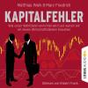 Matthias Weik, Marc Friedrich: Kapitalfehler - Wie unser Wohlstand vernichtet wird und warum wir ein neues Wirtschaftsdenken brauchen (Ungekürzt)